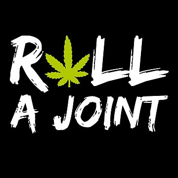 Roll A Joint by AurlexTees