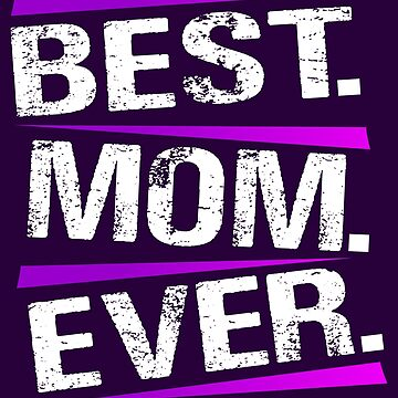 Best Mom Ever! by SixtieShirts