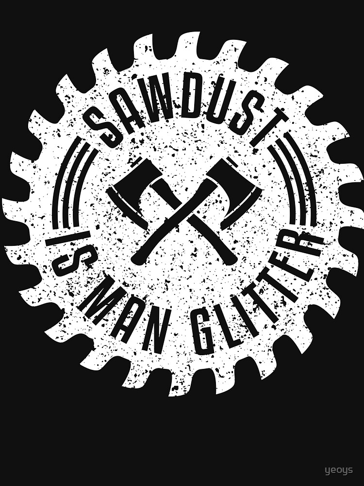 Sawdust Is Man Glitter - Funny Lumberjack Gift von yeoys