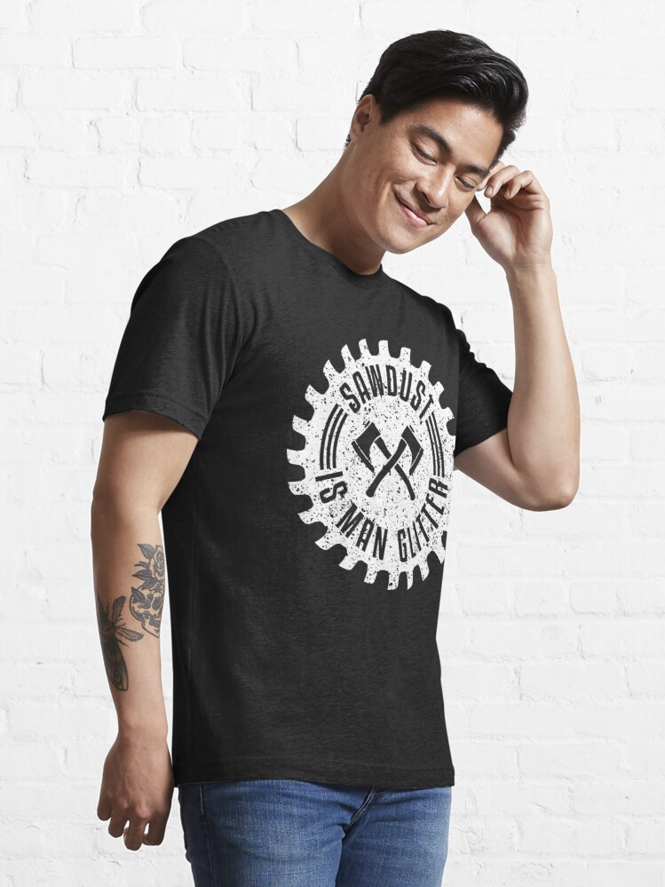 Alternative Ansicht von Sawdust Is Man Glitter - Funny Lumberjack Gift Essential T-Shirt