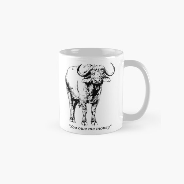 "African Buffalo Bull with Quote ""You owe me money"" Classic Mug"