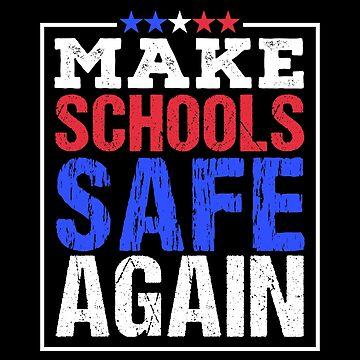 Make Schools Safe Again by mrhighsky