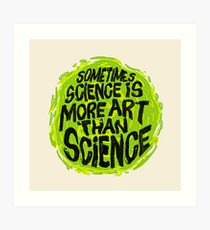 Sometimes Science is More Art Than Science Art Print