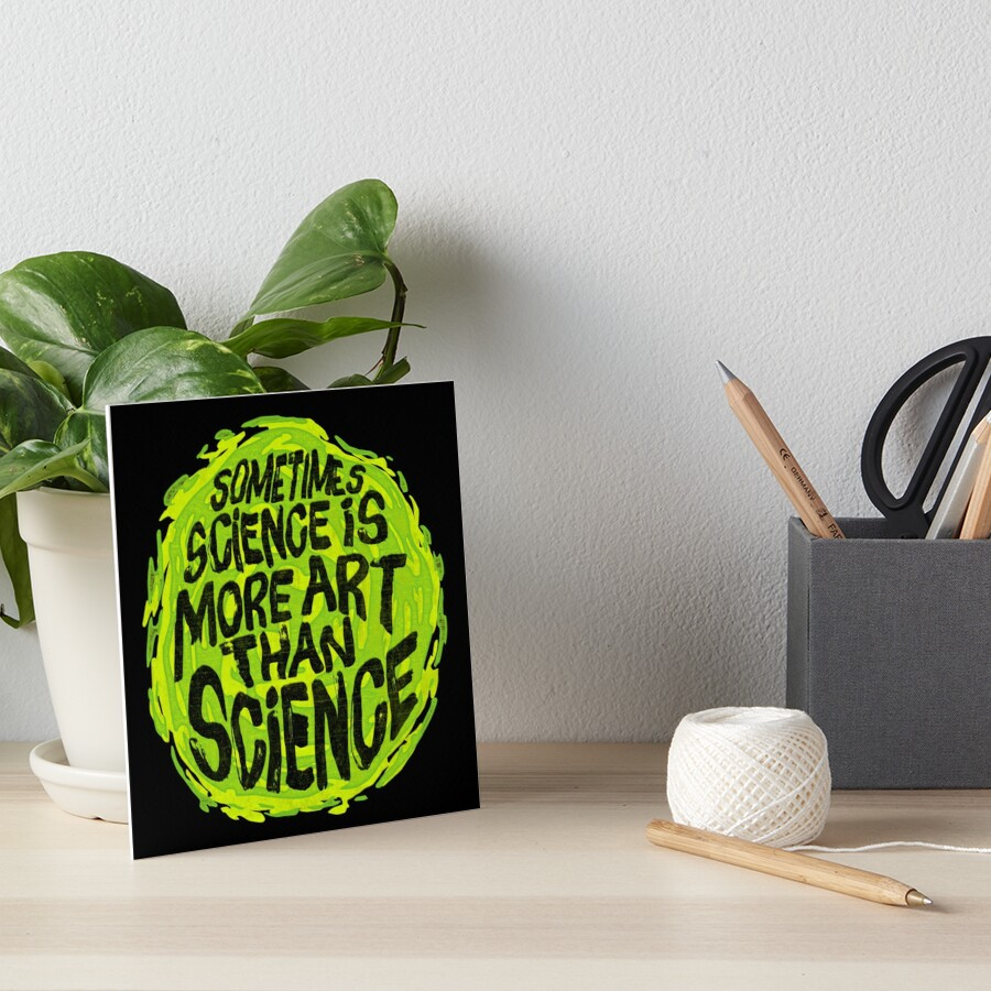 Sometimes Science is More Art Than Science Art Board Print