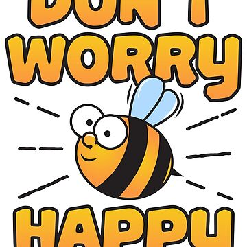 Don't Worry Bee Happy - Beekeeping Gift by yeoys