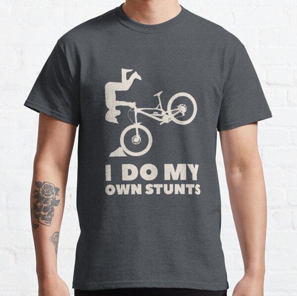 I do my own stunts! MTB Shirt Classic T-Shirt