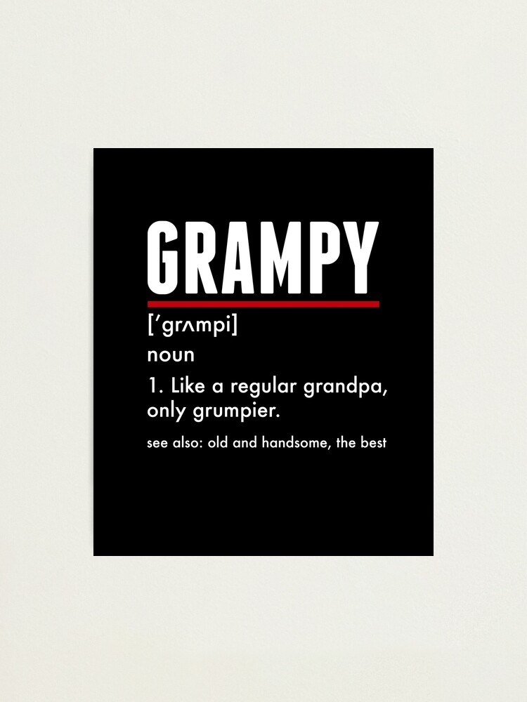 Grampy For Grumpy Grandfather Shirt Gift Photographic Print By Theteesupplyco Redbubble