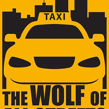 Taxi Driver Wolf Of All Streets - Taxi Driver Quotes Gift by yeoys