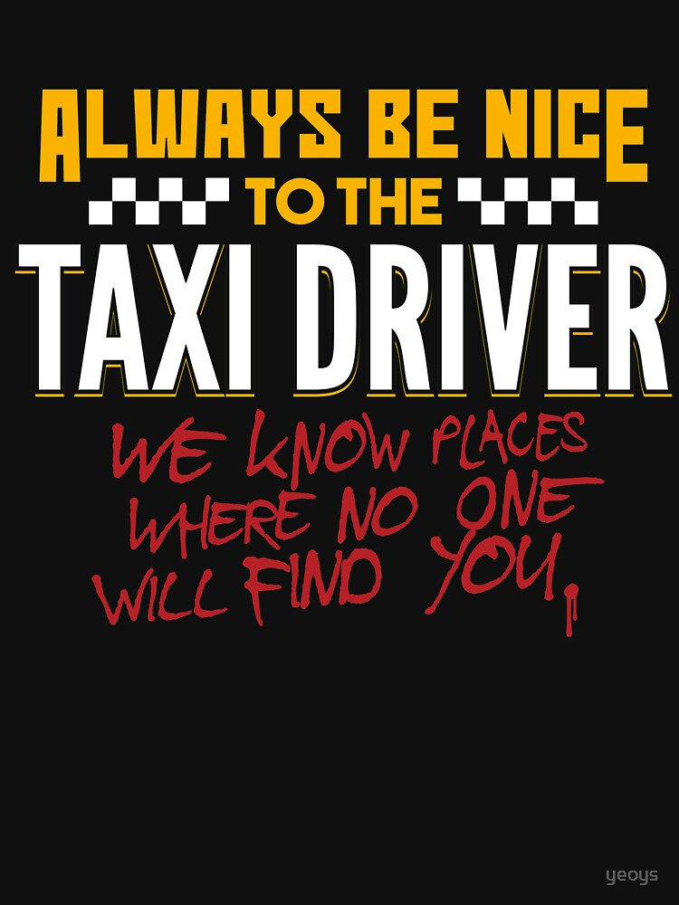 Always Be Nice To The Taxi Driver - Taxi Driver Quotes Gift von yeoys