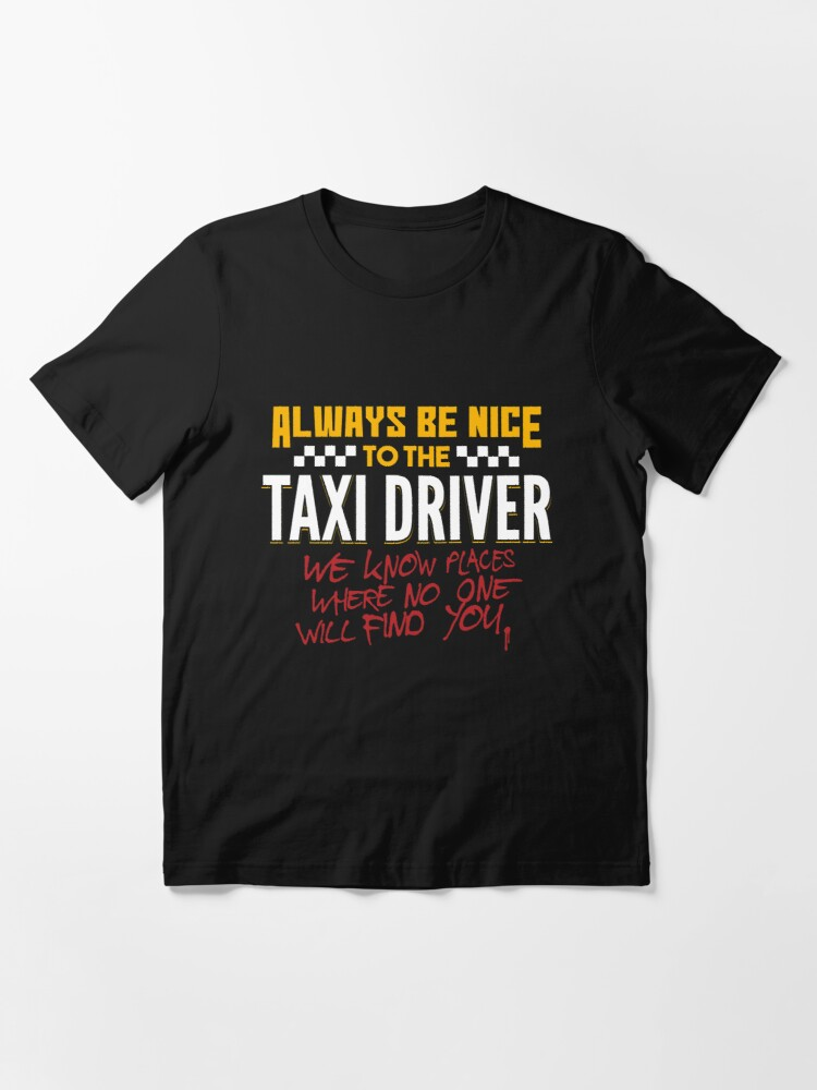 Alternative Ansicht von Always Be Nice To The Taxi Driver - Taxi Driver Quotes Gift Essential T-Shirt