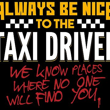 Always Be Nice To The Taxi Driver - Taxi Driver Quotes Gift by yeoys