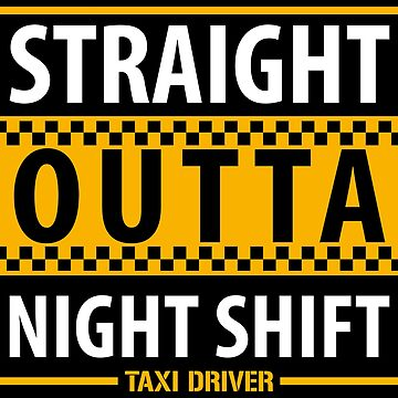 Taxi Driver Straight Outta Night Shift - Taxi Driver Quotes Gift by yeoys