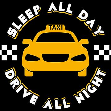Taxi Driver Drive All Night - Taxi Driver Quotes Gift by yeoys