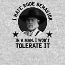 """I hate rude behavior in a man. I won't tolerate it."" - Woodrow Call by GroatsworthTees"
