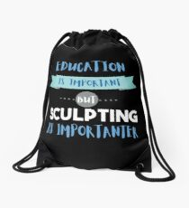 Education Is Important but Sculpting Is Importanter Drawstring Bag