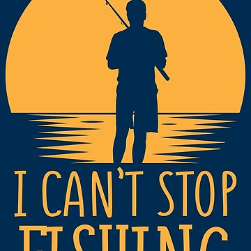 I Can't Stop Fishing Introverts - Introverts Quotes Gift by yeoys