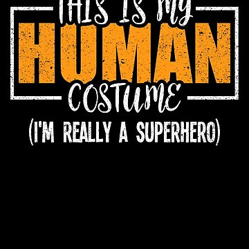 This Is My Human Costume Superhero Hero Party by kieranight