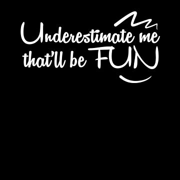 Underestimate me Thatll be Fun by CasualMood