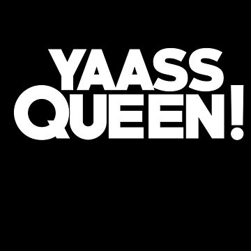 YAASS QUEEN by Boogiemonst