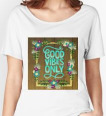 Good Vibes Only Women's Relaxed Fit T-Shirt