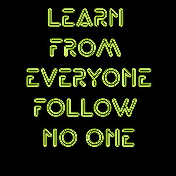 Learn From Everyone Follow No one by mensijazavcevic