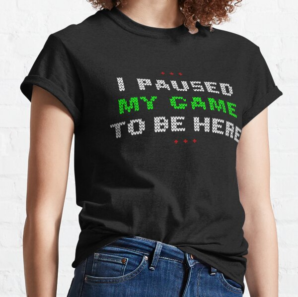 I Paused My Game To Be Here  Christmas Edition Classic T-Shirt