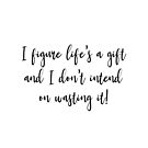 I figure life's a gift - Jack Dawson by Quotation  Park