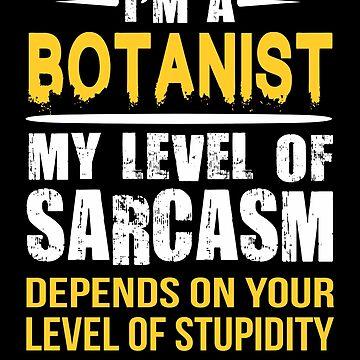 Botanist Funny Sarcastic Job Saying  by funnyguy