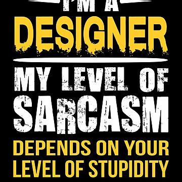Designer Funny Sarcastic Job Gift by funnyguy