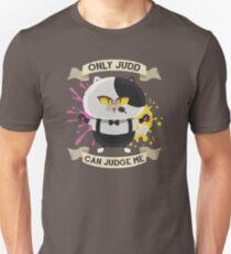 Only Judd Can Judge Me! Unisex T-Shirt