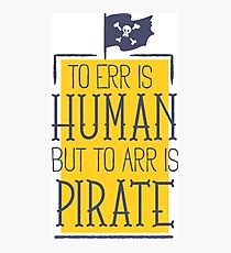 TO ERR IS HUMAN BUT TO ARR IS PIRATE Photographic Print