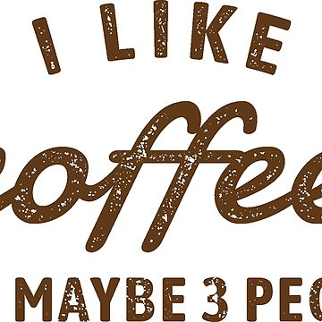 I Like Coffee And Maybe 3 People by Fibr