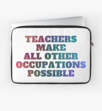 Teachers Make All Other Occupations Possible Laptop Sleeve