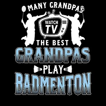Many Grandpa Badminton Players Racket Shuttlecock Court Rally Racquet Singles Doubles Gift by TomGiantDesign