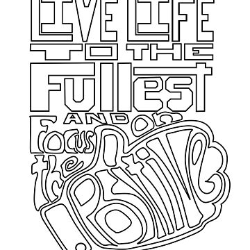 Live Life to the Fullest and Focus on the Positive! Version 1 by FTML