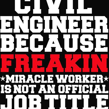 Civil Engineer because Miracle Worker not a job title Engineering by losttribe
