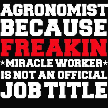 Agronomist because Miracle Worker not a job title Agronomy by losttribe