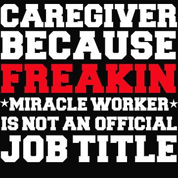 Caregiver because Miracle Worker not a job title by losttribe