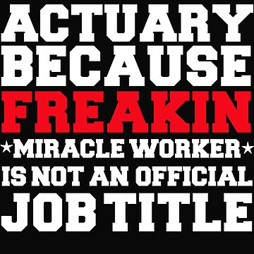 Actuary because Miracle Worker not a job title by losttribe
