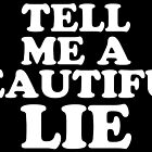 TELL ME A BEAUTIFUL LIE by fadibones