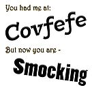 You had me at Covfefe by HiddenRockRanch