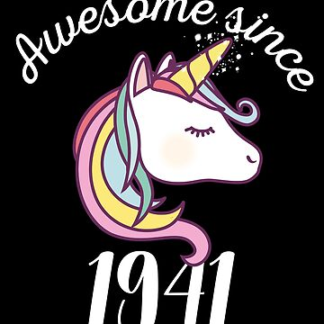 Awesome Since 1941 Funny Unicorn Birthday by with-care