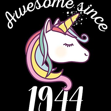 Awesome Since 1944 Funny Unicorn Birthday by with-care