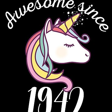 Awesome Since 1942 Funny Unicorn Birthday by with-care