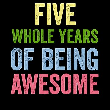 Birthday 5 Years Of Being Awesome by with-care