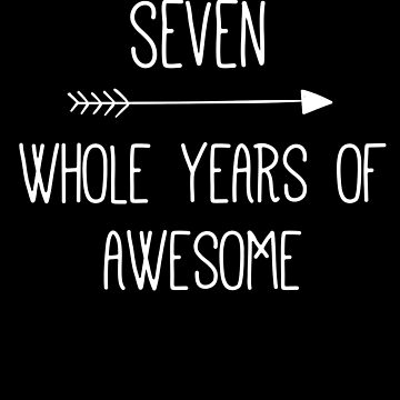 Birthday 7 Whole Years Of Awesome by with-care