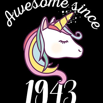 Awesome Since 1943 Funny Unicorn Birthday by with-care