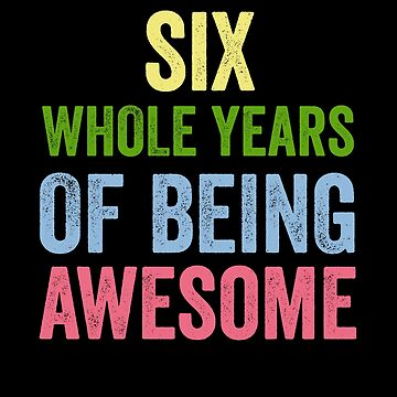 Birthday 6 Years Of Being Awesome by with-care