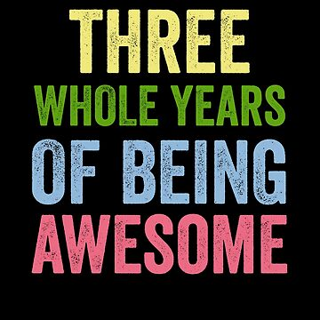 Birthday 3 Years Of Being Awesome by with-care