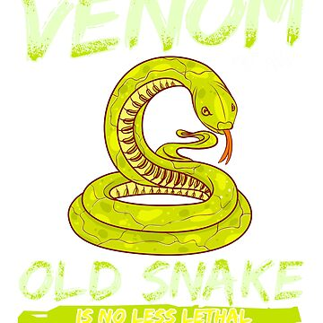 The Venom Of An Old Snake Is No Less Lethal So Don't Mess With Me by ginzburgpress